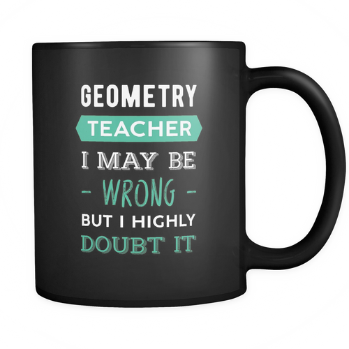 Geometry teacher 11 oz. Mug. Geometry teacher funny gift idea.