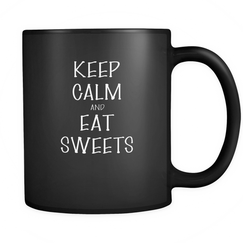 And Eat Sweets 11 oz. Mug. And Eat Sweets funny gift idea.