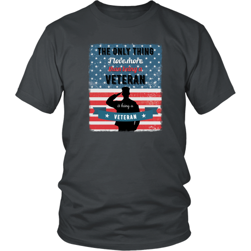 Veteran T-shirt - The only thing I love more than being a Veteran is being a Veteran