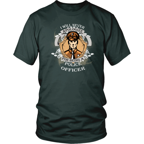 Police officer T-shirt - I will never appologize for being a police officer