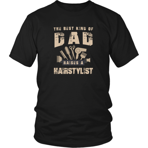 Hairstylist T-shirt - The best kind of Dad raises a hairstylist