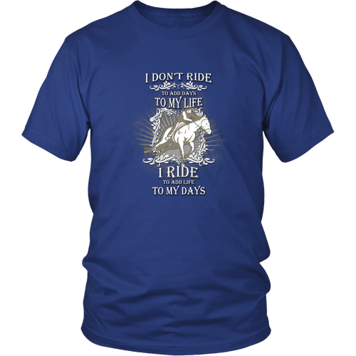 Horse riding T-shirt - I don't ride to add day to my life, I ride to add life to my days