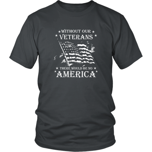 Veteran T-shirt - Without our veterans there would be no America