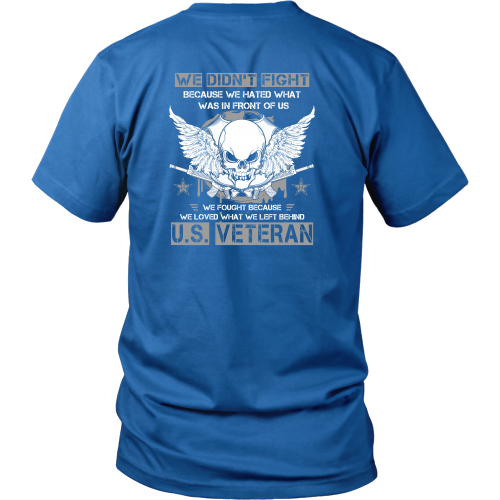 Veterans T-shirt - We did not fight because we hated what was in front of us