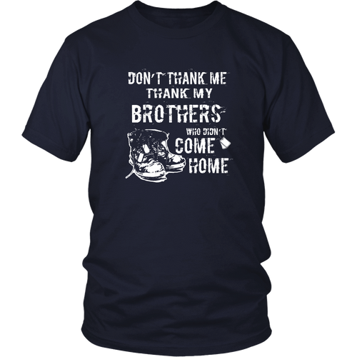 Veteran T-Shirt - Don't Thank Me. Thank My Brothers Who Didn't Come Home