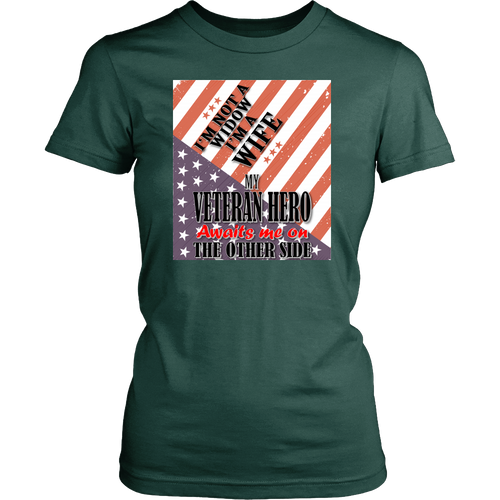 Veteran Widow T-shirt - I'm not a widow I'm a wife my Veteran hero awaits me on the other side
