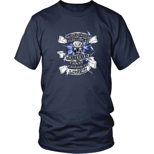 Electrician T-shirt - Skilled enough to become an electrician, crazy enough to love it