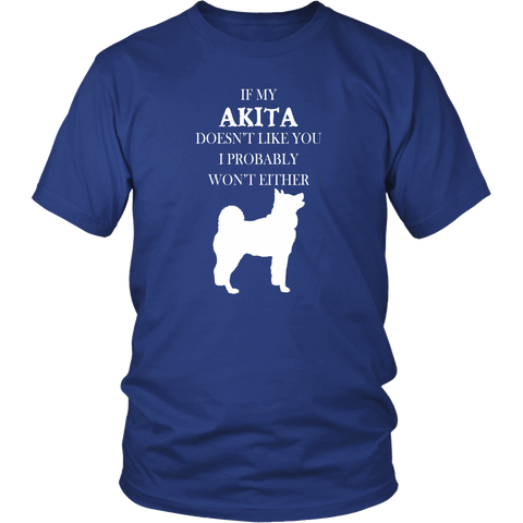 Akita T-shirt - If my Akita doesn't like you I probably won't either