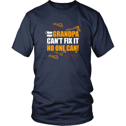 Grandfather T-shirt - If grandpa can't fix it, no one can!