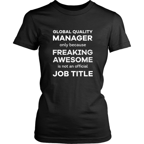 Global Quality Manager T-shirt - Only because freaking awesome is not an official job title