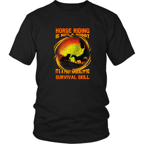 Horse riding T-shirt - Horse riding is not a hobby, it's a survival skill