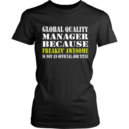 Global Quality Manager T-shirt - Only Because freakin awesome is not an official job title