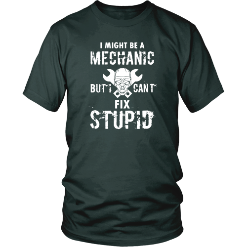 Mechanic T-shirt - I might be a mechanic but I can't fix stupid