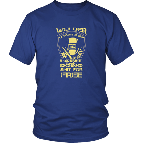 Welder T-shirt - Cash, love or beer. I ain't doing sh*t for free
