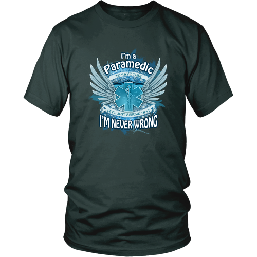 Paramedic T-shirt - I'm a paramedic, to save time let's just assume I am never wrong