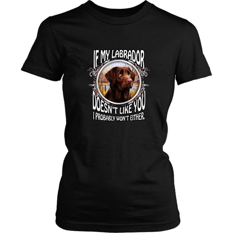 Labrador T-shirt - If my labrador doesn't like you I probably won't either