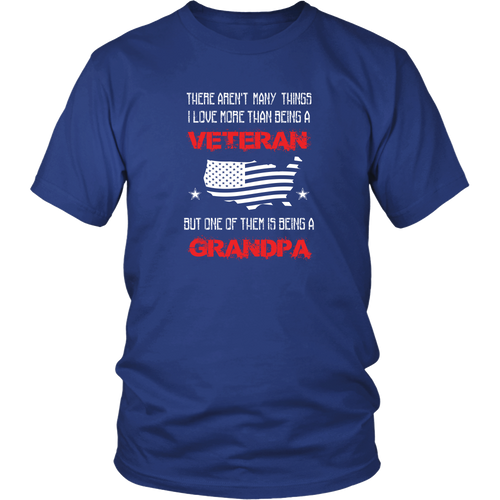 Veterans T-shirt - There aren't many things I love more than being a veteran but one of them is being a grandpa (Front Print)