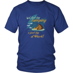 Camping T-shirt - A bad day camping is still better than a good day at work!