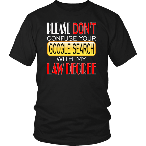 Lawyer - Please Don't confuse your google search with my law degree T-shirt