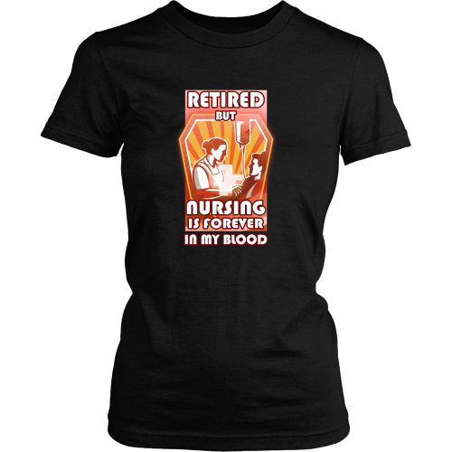 Nurse T-shirt - Retired, but nursing is forever in my blood