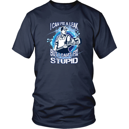 Plumber T-shirt - I can fix a leak but I can't fix stupid