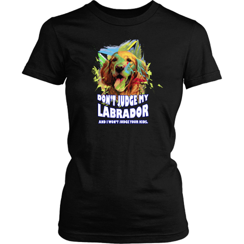 Labrador T-shirt - Don't judge my labrador and I won't judge your kids