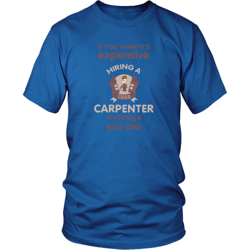 Carpenter T-shirt - Try hiring a bad carpenter