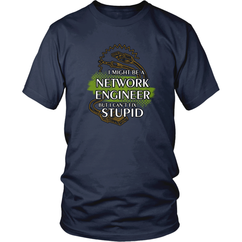 Network Engineer T-shirt - I might be a network engineer, but I can't fix stupid