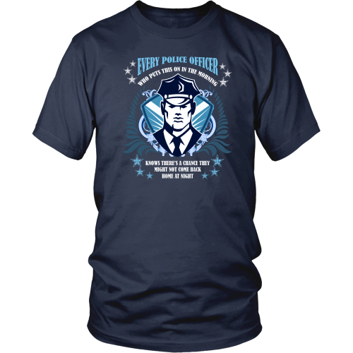 Police officer T-shirt - Every police officer knows that might not come back home at night