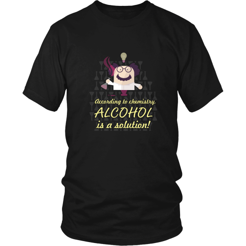 Chemical engineer T-shirt - According to chemistry alcohol is a solution!