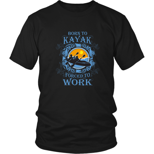 Kayaking T-shirt - Born to kayak, forced to work