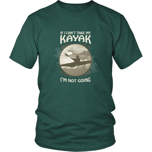 Kayaking T-shirt - If I can't take my kayak, I am not going