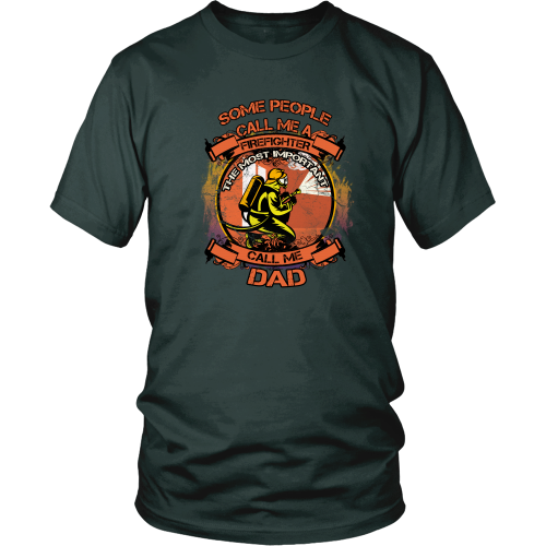 Firefighter T-Shirt - Some people call me a firefighter, the most important call me dad