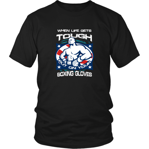 Boxing T-shirt - When life gets tough, put on your boxing gloves