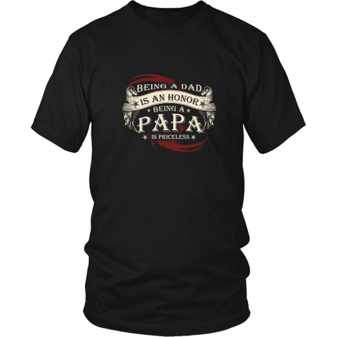 Grandfather T-Shirt - Being a dad is an honor, being a papa is priceless