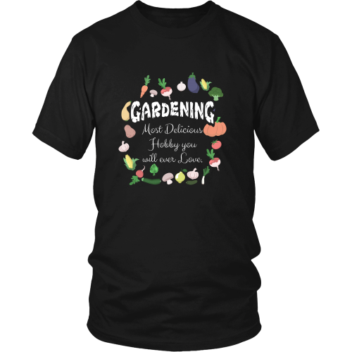 Gardening T-shirt - Gardening, most delicious hobby you will ever love