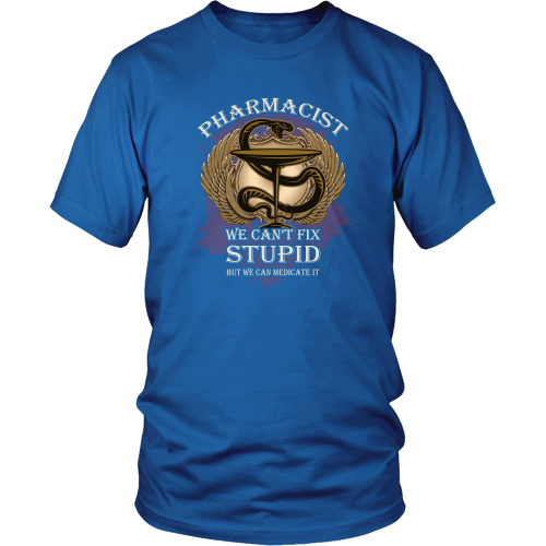Pharmacist T-shirt - Pharmacist, we can't fix stupid but we can medicate it