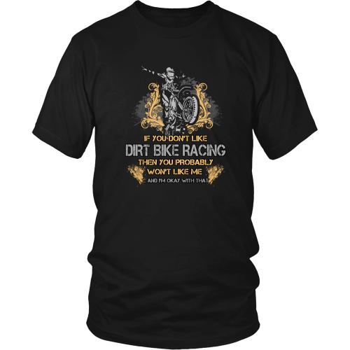 Dirtbikes T-shirt - If you don't like dirt bike racing, then you probably won't like me