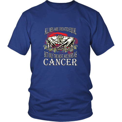 Cancer T-shirt - All men are created equal, but only the best are born as cancer