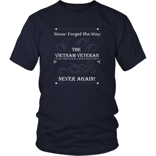 Vietnam Veteran T-shirt - Never forget the way the Vietnam Veteran was treated upon return! Never again!