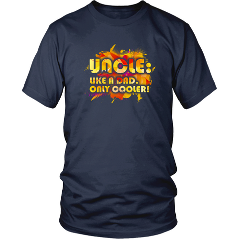 Uncle T-shirt - Uncle: like a dad, only cooler!