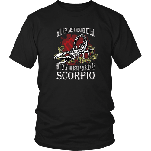 Scorpio T-shirt - All men are created equal, but only the best are born as scorpio