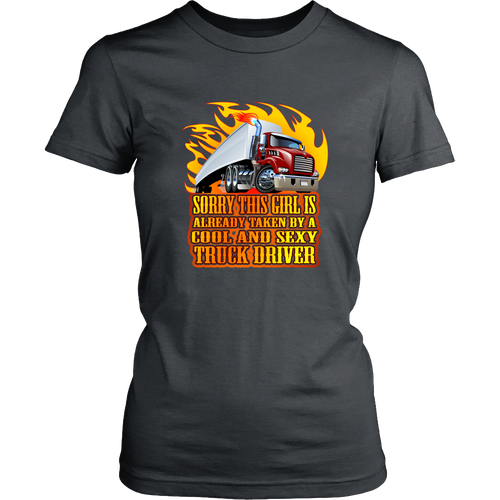 Truck drivers T-shirt - Sorry, this girl is already taken by a smart and sexy truck driver