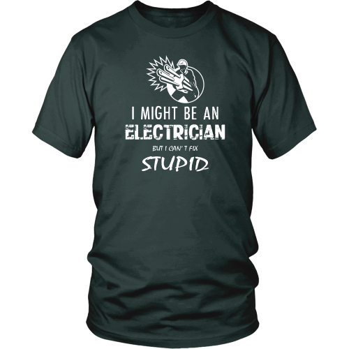 Electrician T-shirt - I might be an electrician but i can't fix stupid