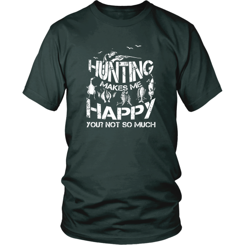 Hunting T-shirt - Hunting makes me happy, you, not so much