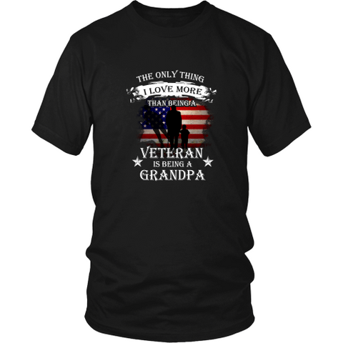 Veterans T-shirt - The only thing I love more than being a veteran is being a grandpa