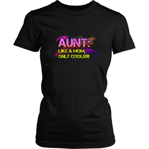 Aunt T-shirt - Aunt is like a mom, only cooler