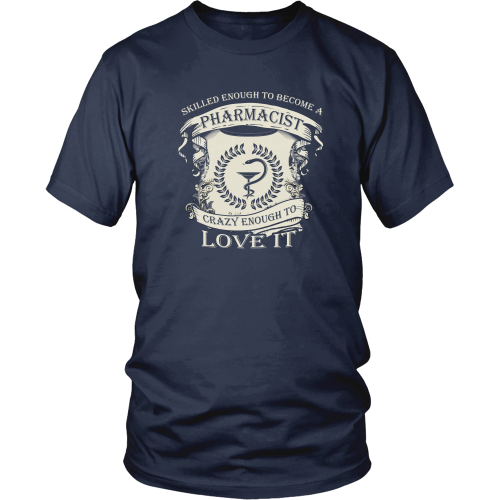 Pharmacist T-shirt - Skilled enough to become a pharmacist, crazy enough to love it