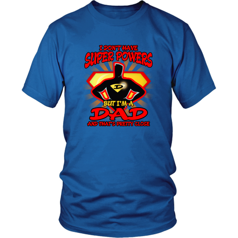 Dad T-shirt - I don't have super powers, but I am a dad