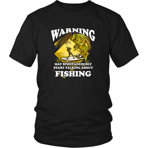 Fishing T-shirt - Warning, may spontaneously start talking about fishing
